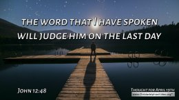 """Daily Readings & Thought for April 19th. """"THE WORD THAT I HAVE SPOKEN"""""""