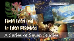 From Eden Lost to Eden Restored - 7 Videos
