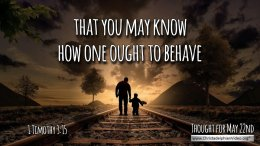 "Daily Readings & Thought for May 22nd. ""HOW ONE OUGHT TO BEHAVE"""