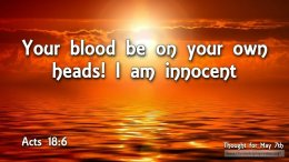 """Daily Readings & Thought for May 7th. """"YOUR BLOOD BE ON YOUR OWN HEADS"""""""