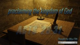 """Daily Readings & Thought for May 13th. """"PROCLAIMING THE KINGDOM"""""""