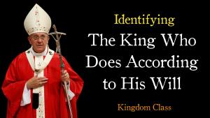 Identifying the King who does according to His Will