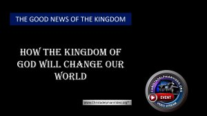 How the Kingdom of God Will Change our world.