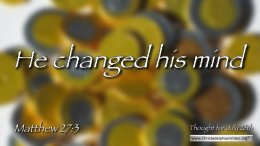 "Daily Readings & Thought for July 26th. ""HE CHANGED HIS MIND"""