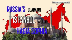 Russia's Claim on Istanbul and the Hagia Sophia