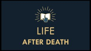 The Gospel Online: Webinar Class:7  Life after Death?