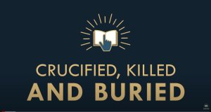 The gospel Online: #17 Crucified, Killed and Buried