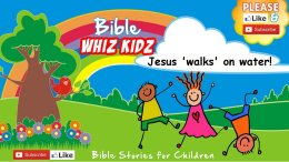 Lesson from the Bible for Children: -  Jesus walks on water