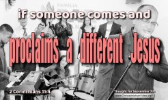 """Daily Readings & Thought for September  7th.  """" … PROCLAIMS A DIFFERENT JESUS"""""""