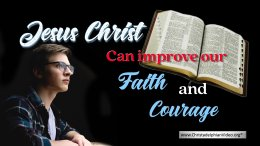 Jesus Christ can improve our Faith and Courage