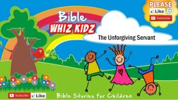 Lesson from the Bible for Children: - The Unforgiving Servant