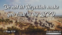 "Daily Readings & Thought for September 12th. ""DO NOT LET HEZEKIAH MAKE YOU …"""