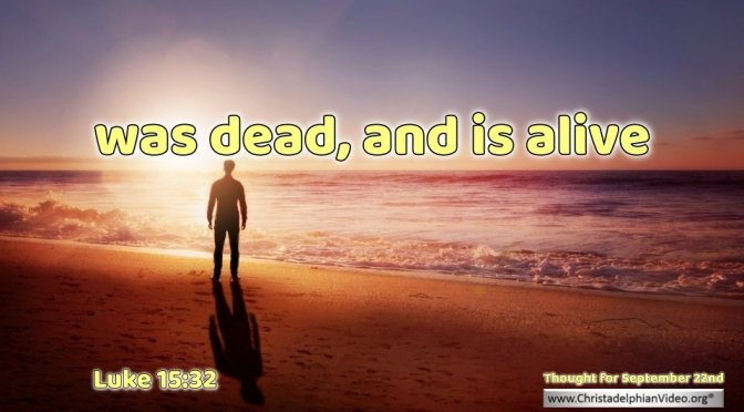 """Daily Readings & Thought for September 22nd.  """"WAS DEAD AND IS ALIVE"""""""