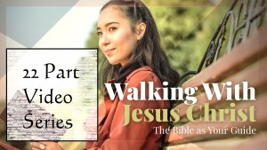 Walking With Jesus Christ: The Bible as Your Guide Seminar Series - 22 Videos