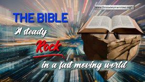 The Bible: A steady Rock in a fast moving world
