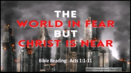 The World in in FEAR: But Christ is NEAR!