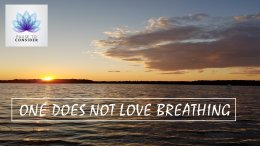 Pause to consider #27: 'One does not Love Breathing'
