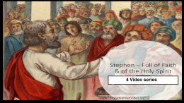 Stephen Full of Faith and of the Holy Spirit - 4 Videos