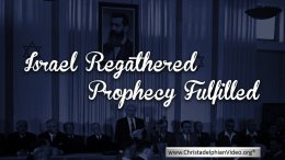 Israel regathered; Prophecy Fulfilled