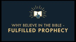 The Gospel Online: #10  Why Believe in the Bible?  'Fulfilled Prophecy'