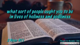 "Daily Readings & Thought for December 15th. ""WHAT SORT OF PEOPLE  OUGHT YOU TO BE ….."