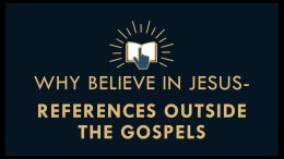 The Gospel Online: #4 Why Believe in Jesus? References outside the Gospels