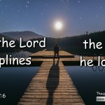 "Daily Readings & Thought for December 5th. ""FOR THE LORD DISCIPLINES …"""