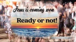 Jesus is coming...ready or not!