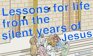 Lessons for life from the silent years of Jesus