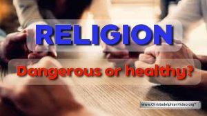 Religion: Dangerous or Healthy?