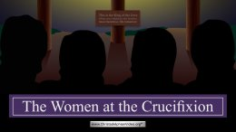 The Women at the Crucifixion:
