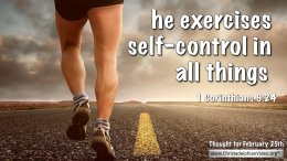 "Daily Readings & Thought for February 25th. ""SELF-CONTROL IN ALL THINGS"""
