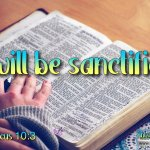 "Daily Readings & Thought for March 4th. ""I WILL BE SANCTIFIED."""