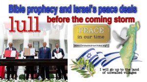 Bible prophecy and Israel's peace deals - lull before coming storm!