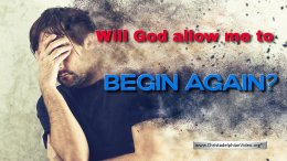 Will God allow me to begin again?