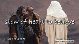 """Daily Readings & Thought for April 1st. """"SLOW OF HEART TO BELIEVE"""""""