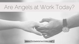 Are Angels at Work Today?