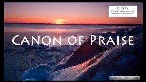 Canon of Praise: Musical interpretation by the Rugby Christadelphian Choir