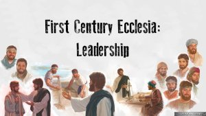 The First Century Ecclesia:  Leadership