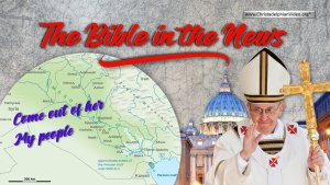 The Bible in the News: The Pope in Babylon!!