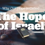 Why Our Hope is Called 'the Hope of Israel':