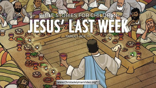 Lessons for Children:Jesus's Last Week Target age 11+