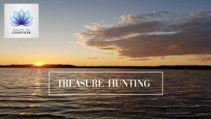 Treasure Hunting: Pause to consider!