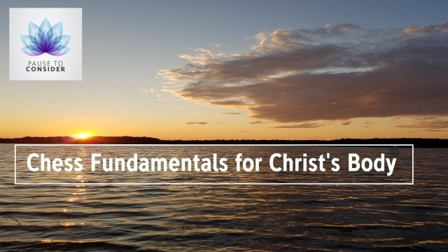 Pause to Consider: Chess Fundamentals for Christ's Bod‪y‬