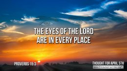 "Daily Readings & Thought for April 5th. ""THE EYES OF THE LORD"""