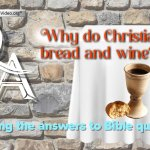 Bible Q&A Why do Christians take the bread and wine?