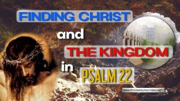 Finding Christ and the Kingdom in Psalm 22