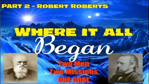 Where it all began, Two men Two missions One Goal #3 Robert Roberts Pt2