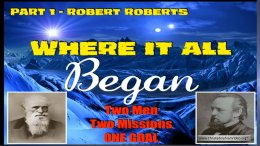 Where it all began, Two men Two missions One Goal #3 Robert Roberts Pt1