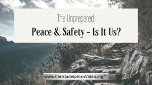 The Olivet Prophecy - The Unprepared: Peace & Safety - Is It Us?